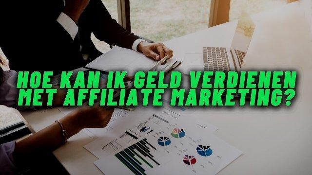 hoe-kan-ik-geld-verdienen-met-affiliate-marketing